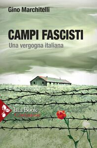 Campi fascisti Una vergogna italiana