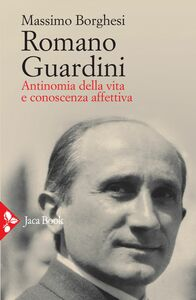 Romano Guardini Antinomia della vita e conoscenza affettiva