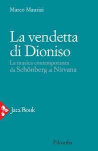 La vendetta di Dioniso La musica contemporanea da Schönberg ai Nirvana