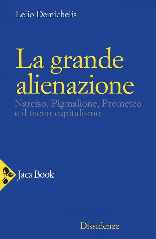 La grande alienazione Narciso, Pigmalione, Prometeo e il tecno-capitalismo