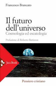 Il futuro dell'universo Cosmologia ed escatologia
