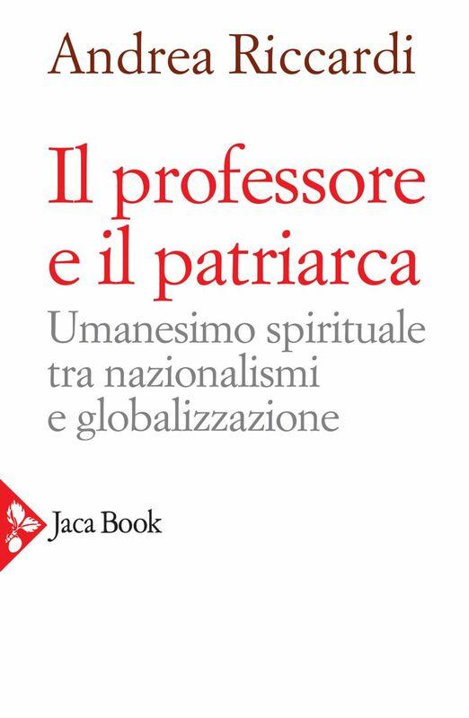 Il professore e il patriarca Umanesimo spirituale tra nazionalismi e globalizzazione