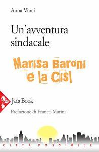 Un' avventura sindacale Marisa Baroni e la Cisl