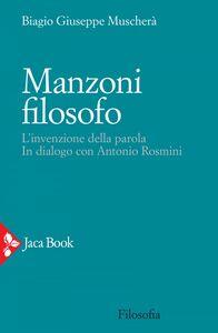 Manzoni filosofo L'invenzione della parola.  In dialogo con Antonio Rosmini