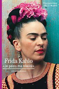 Frida Kahlo - Découvertes Gallimard Je peins ma réalité