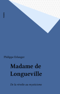 Madame de Longueville De la révolte au mysticisme
