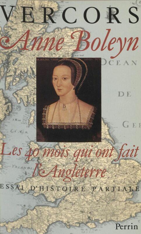 Anne Boleyn : Les 40 mois qui ont fait l'Angleterre Essai d'histoire partiale