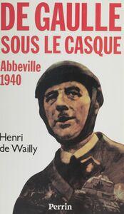 Abbeville 1940 De Gaulle sous le casque