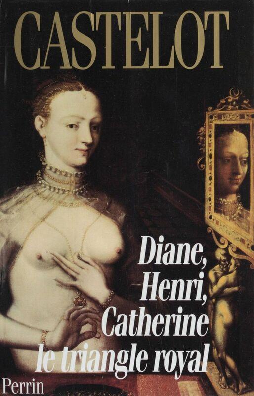 Diane, Henri, Catherine : le triangle royal