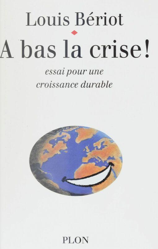 À bas la crise Essai pour une nouvelle croissance