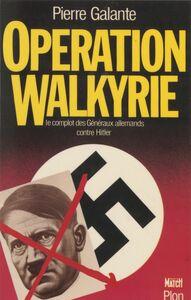 Opération Walkyrie Le complot des généraux allemands contre Hitler