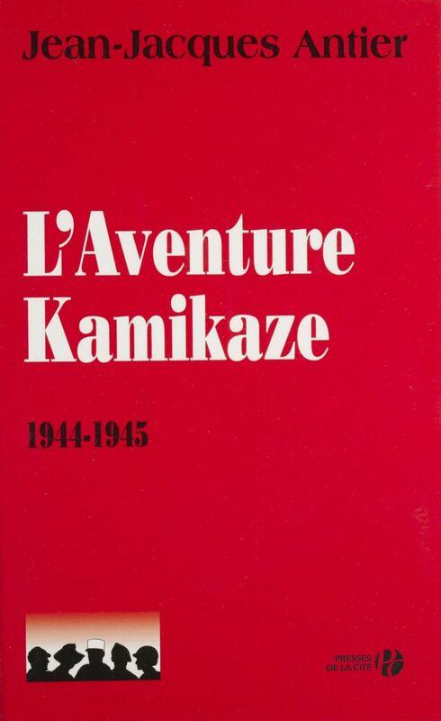 L'Aventure kamikaze (1944-1945)