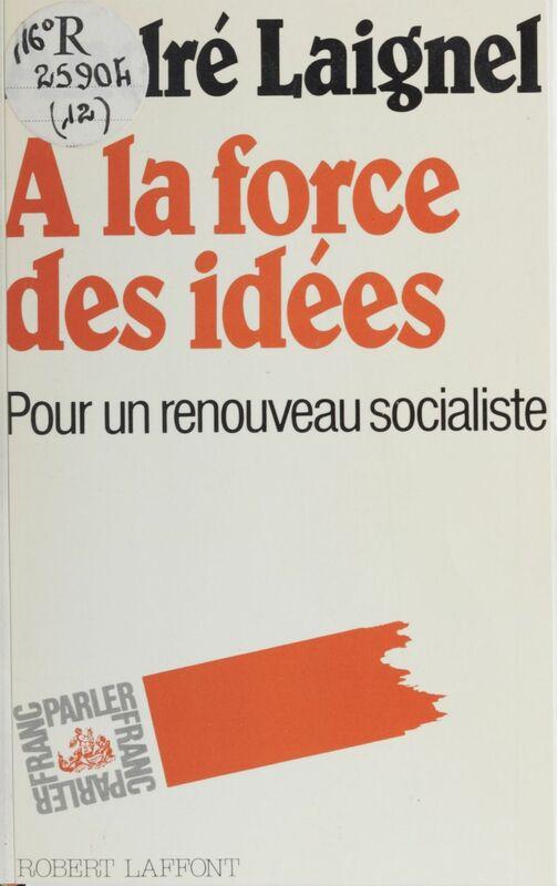 À la force des idées Pour un renouveau socialiste