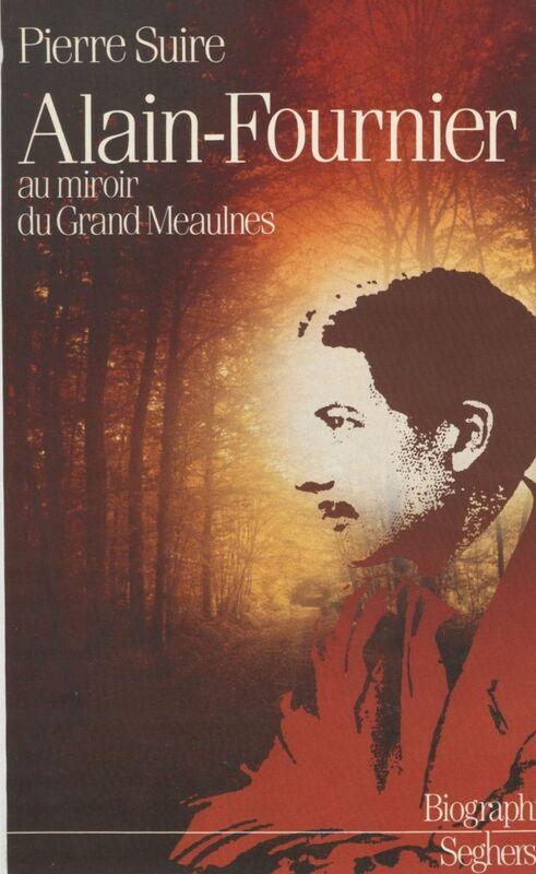 Alain-Fournier : au miroir du «Grand Meaulnes»