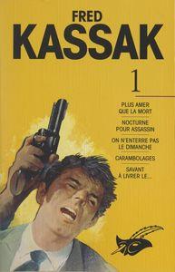 Fred Kassak (1) Plus amer que la mort, suivi de Nocturne pour assassin, On n'enterre pas le dimanche, Carambolages, Savant à livrer le...