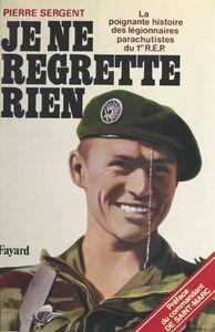 Je ne regrette rien : la poignante histoire des légionnaires parachutistes du 1er R.E.P. La poignante histoire des légionnaires parachutistes du 1er REP