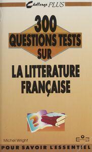 300 questions tests sur la littérature française