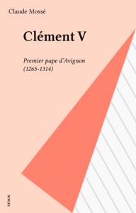 Clément V Premier pape d'Avignon (1265-1314)