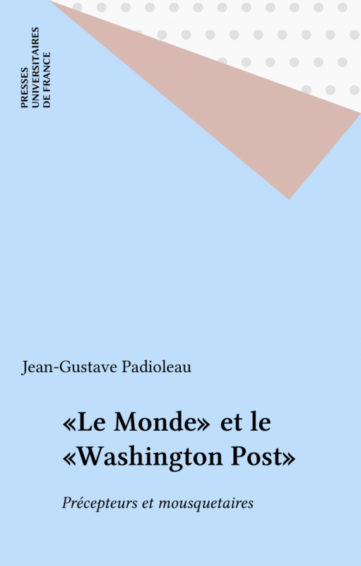 «Le Monde» et le «Washington Post» Précepteurs et mousquetaires
