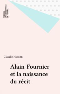 Alain-Fournier et la naissance du récit