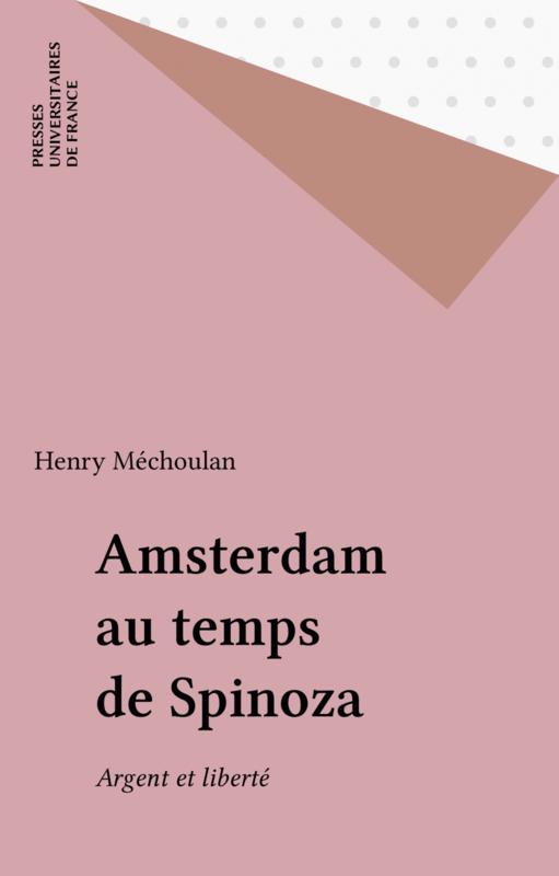 Amsterdam au temps de Spinoza Argent et liberté