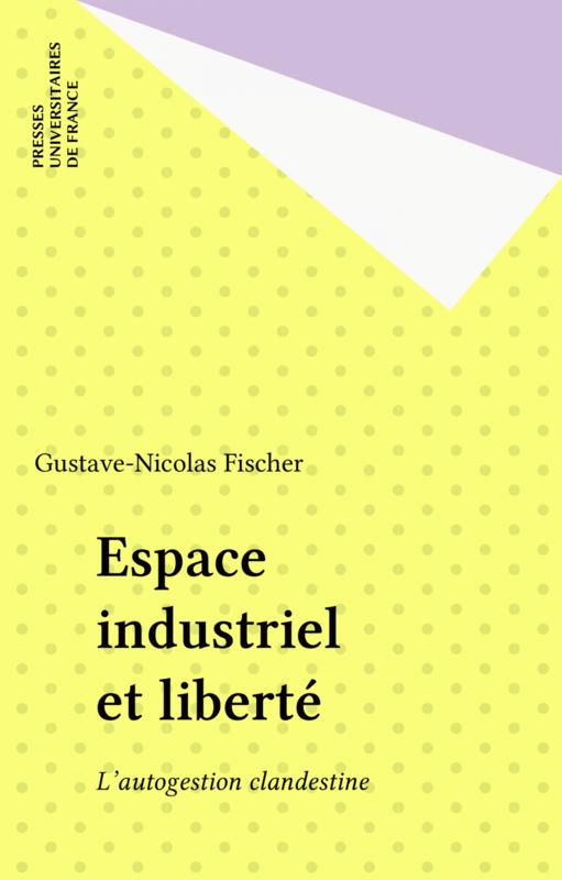 Espace industriel et liberté L'autogestion clandestine