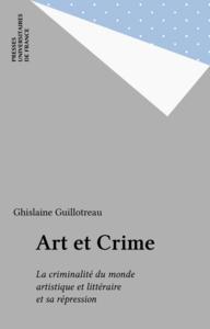 Art et Crime La criminalité du monde artistique et littéraire et sa répression