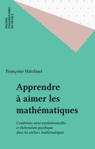 Apprendre à aimer les mathématiques Conditions socio-institutionnelles et élaboration psychique dans les ateliers mathématiques