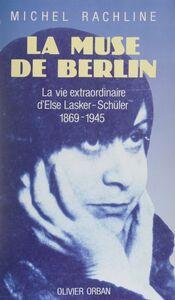 La Muse de Berlin La vie extraordinaire d'Else Lasker-Schüler (1869-1945)