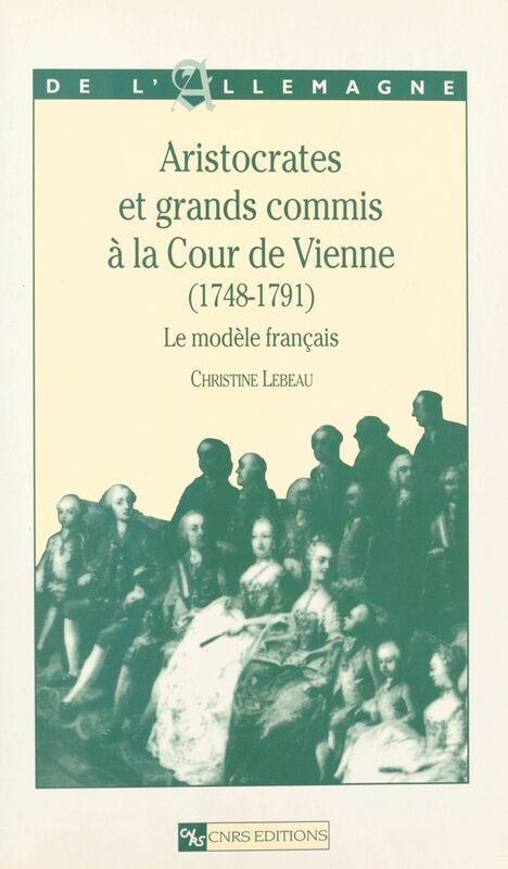Aristocrates et grands commis à la cour de Vienne, 1748-1791 : le modèle français