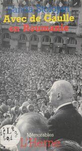 Avec de Gaulle en Roumanie