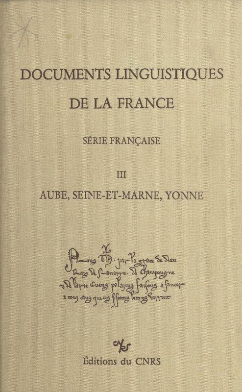 Documents linguistiques de la France, série française (3) : Aube, Seine-et-Marne, Yonne