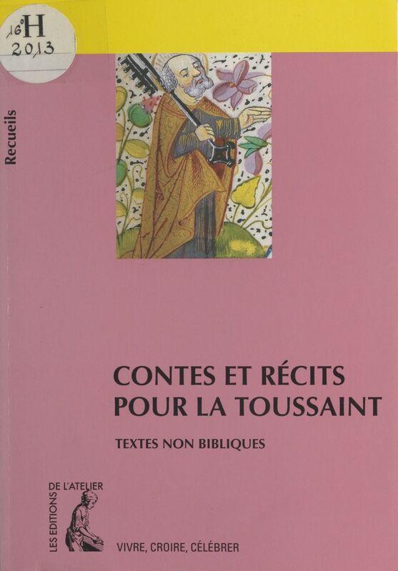 Contes et récits pour la Toussaint : recueil de textes non bibliques pour réfléchir, méditer, célébrer
