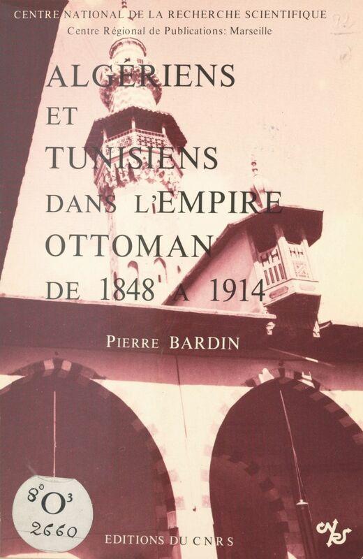 Algériens et tunisiens dans l'Empire ottoman de 1848 à 1914