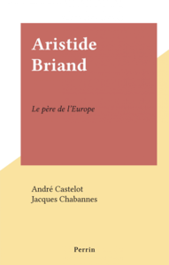 Aristide Briand Le père de l'Europe