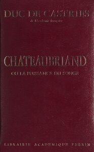 Châteaubriand Ou La puissance du songe