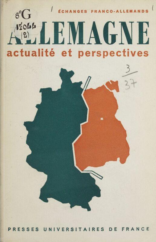 Allemagne, actualité et perspectives Journées d'études organisées à Paris les 29 et 30 octobre 1966 par les Échanges franco-allemands