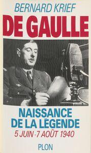 De Gaulle : naissance de la légende 5 juin-7 août 1940