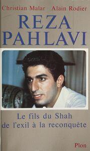 Reza Pahlavi Le fils du Shah, de l'exil à la reconquête