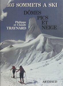 Dômes, pics et neige 103 sommets à ski