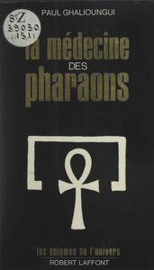 La médecine des pharaons Magie et science médicale dans l'Égypte ancienne