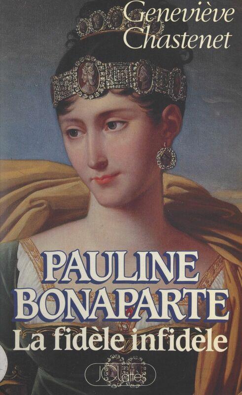 Pauline Bonaparte La fidèle infidèle