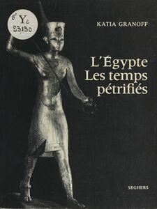 L'Égypte Les temps pétrifiés