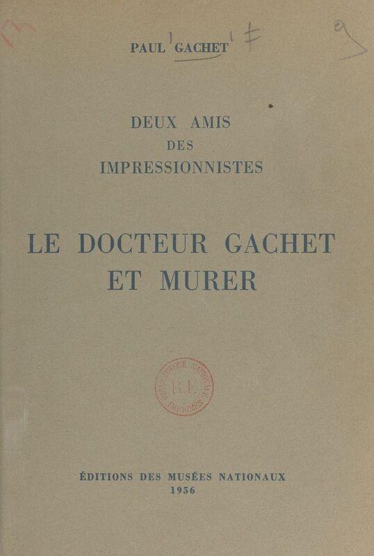 Deux amis des impressionnistes Le docteur Gachet et Murer