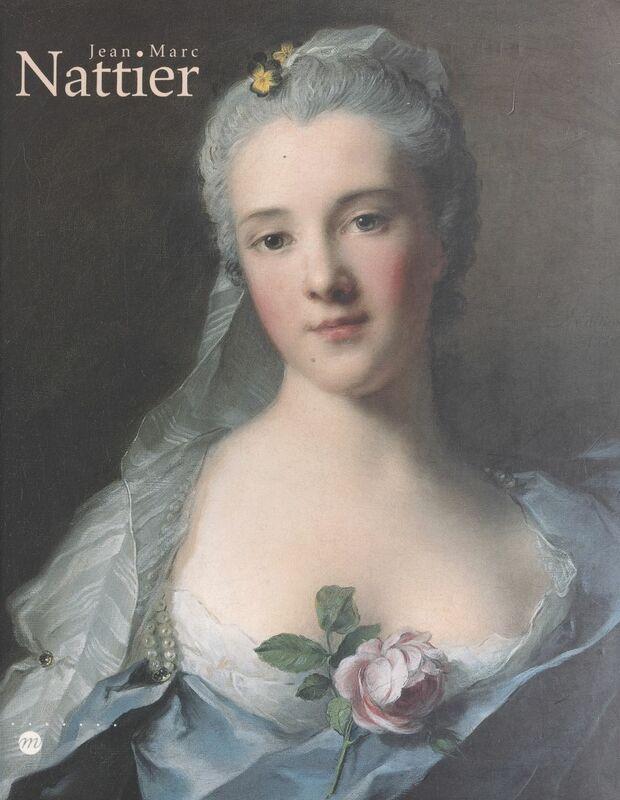 Jean-Marc Nattier, 1685-1766 Exposition au Musée national des châteaux de Versailles et de Trianon, 26 octobre 1999-30 janvier 2000