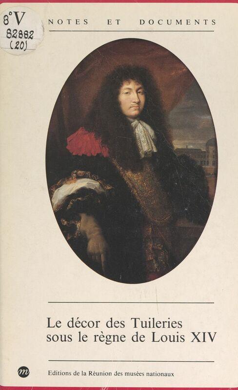 Le décor des Tuileries sous le règne de Louis XIV