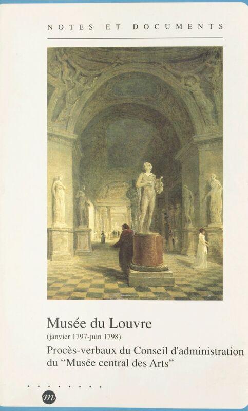 Musée du Louvre : janvier 1797-juin 1798 Procès-verbaux du Conseil d'administration du Musée central des arts