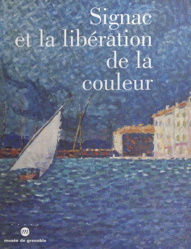 Signac et la libération de la couleur De Matisse à Mondrian