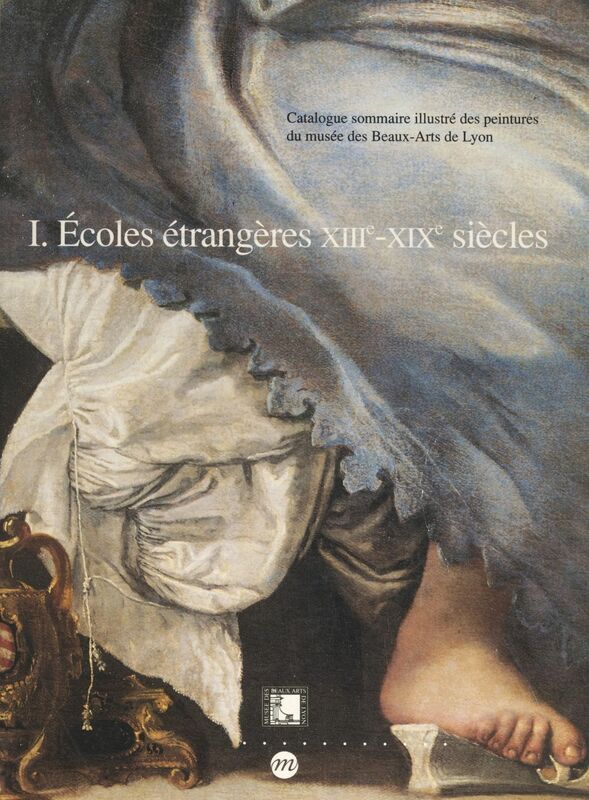 Catalogue sommaire illustré des peintures du Musée des beaux-arts de Lyon (1) : écoles étrangères, XIIIe-XIXe siècles Allemagne, Espagne, Italie et divers