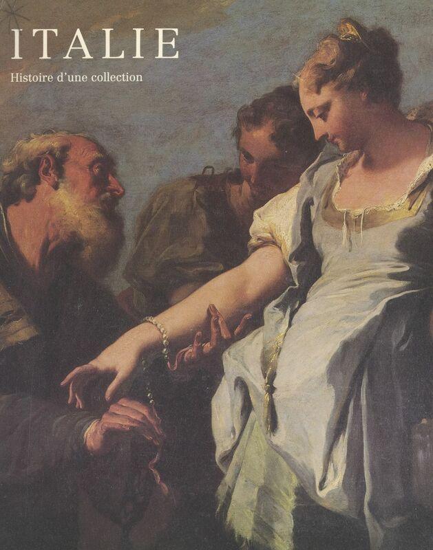 Italie, histoire d'une collection Exposition Galerie des Beaux-Arts de Bordeaux, 9 mai-1er septembre 1987